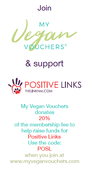 Join My Vegan Vouchers & support Positive Links My Vegan Vouchers donates 20% of the membership fee to help raise funds for Positive Links Use the code: POSL when you join at www.myveganvouchers.com