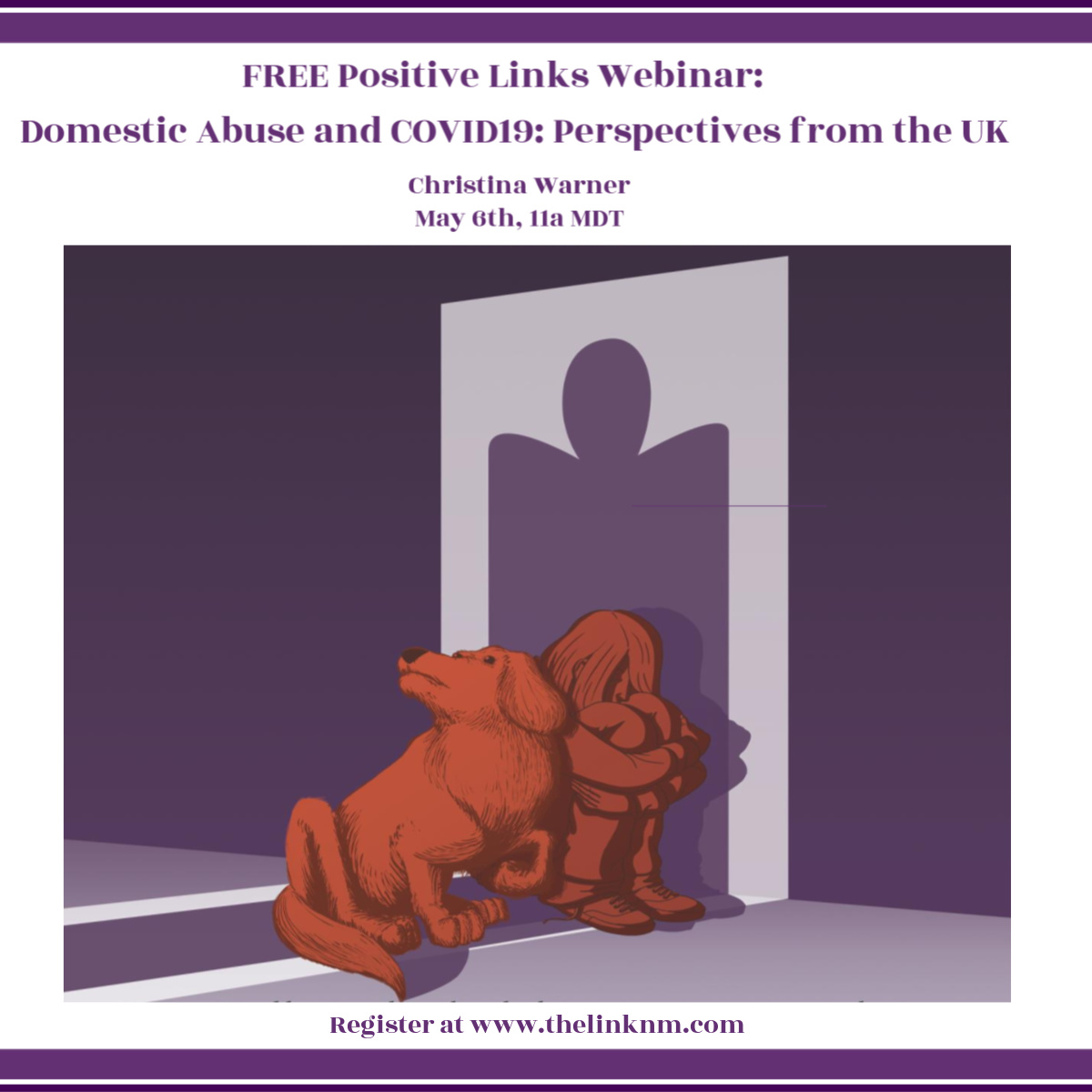 Free Positive Links Webinar: Domestic Abuse and COVID-19: Perspectives from the UK Christina Warner May 6th, 11am MDT Register at www.thelinknm.com
